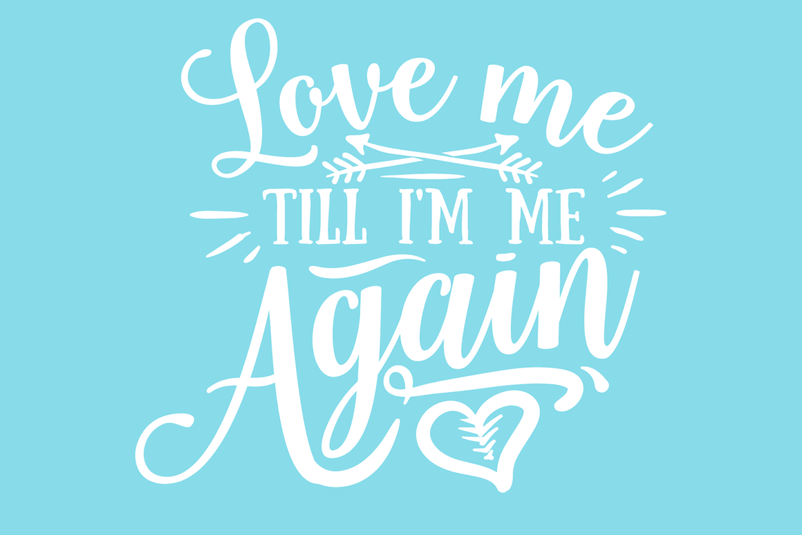 Download Love Me Till I'm Me Again (SVG Cut file) by Creative ...