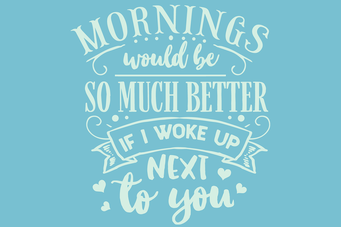 Download Free Mornings Would Be So Much Better If I Woke Up Next To You Svg Cut for Cricut Explore, Silhouette and other cutting machines.