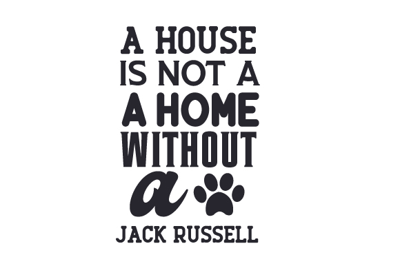 A House is Not a Home Without a Jack Russell Dogs Craft Cut File By Creative Fabrica Crafts