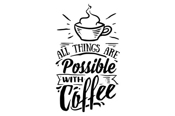 Download Free All Things Are Possible With Coffee Svg Cut File By Creative for Cricut Explore, Silhouette and other cutting machines.