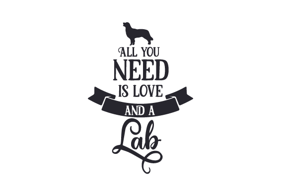 Download Free All You Need Is Love And A Lab Svg Cut File By Creative Fabrica for Cricut Explore, Silhouette and other cutting machines.