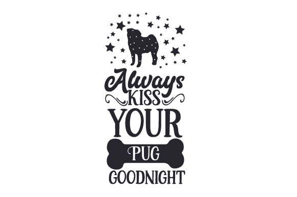 Download Free Always Kiss Your Pug Goodnight Svg Cut File By Creative Fabrica Crafts Creative Fabrica for Cricut Explore, Silhouette and other cutting machines.