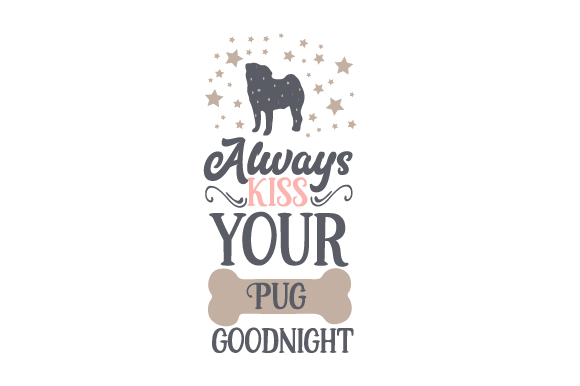 Download Free Always Kiss Your Pug Goodnight Svg Cut File By Creative Fabrica for Cricut Explore, Silhouette and other cutting machines.