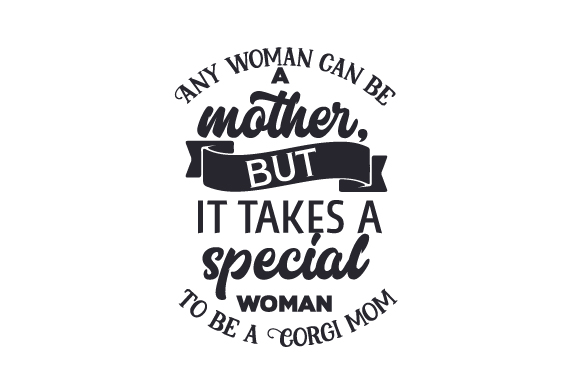 Download Free Any Woman Can Be A Mother But It Takes A Special Woman To Be A for Cricut Explore, Silhouette and other cutting machines.
