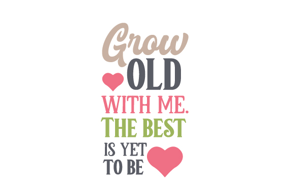 the best is yet to be Lovethispic offers grow old along with me, the best is yet to be pictures, photos & images, to be used on facebook, tumblr, pinterest, twitter and other websites.