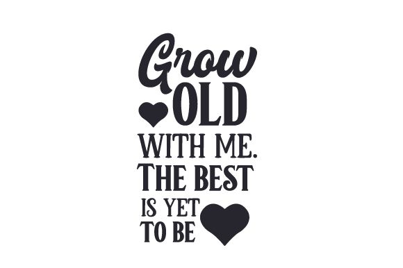 Download Free Grow Old With Me The Best Is Yet To Be Svg Cut File By Creative for Cricut Explore, Silhouette and other cutting machines.