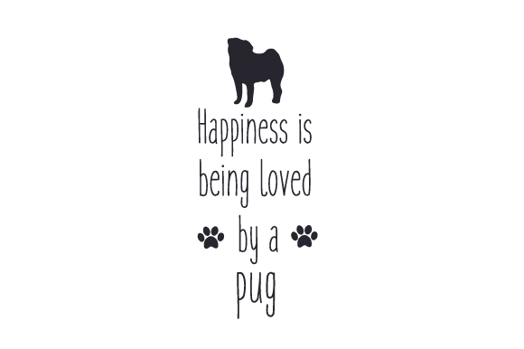 Happiness is Being Loved by a Pug Dogs Craft Cut File By Creative Fabrica Crafts