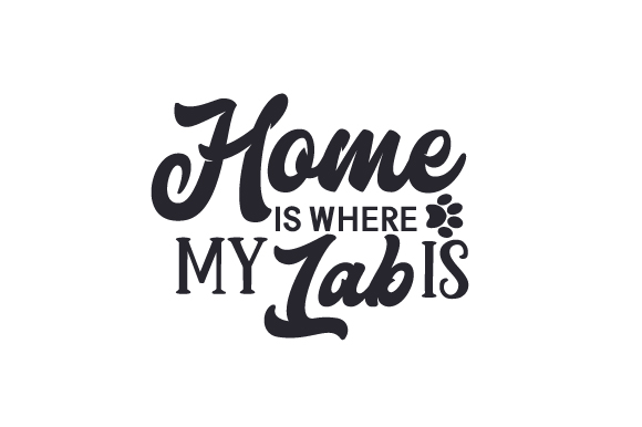 Home is where my Lab is SVG Cut Files