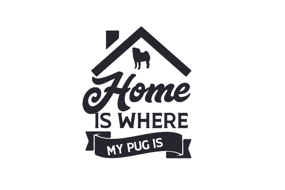 Home is Where My Pug is Dogs Craft Cut File By Creative Fabrica Crafts