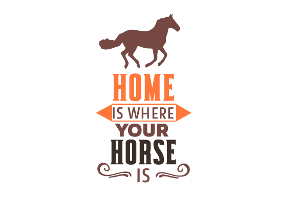 Home is Where Your Horse is Horse & Equestrian Craft Cut File By Creative Fabrica Crafts