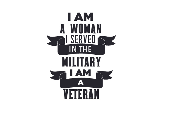 Download Free I Am A Woman I Served In The Military I Am A Veteran Svg Cut for Cricut Explore, Silhouette and other cutting machines.
