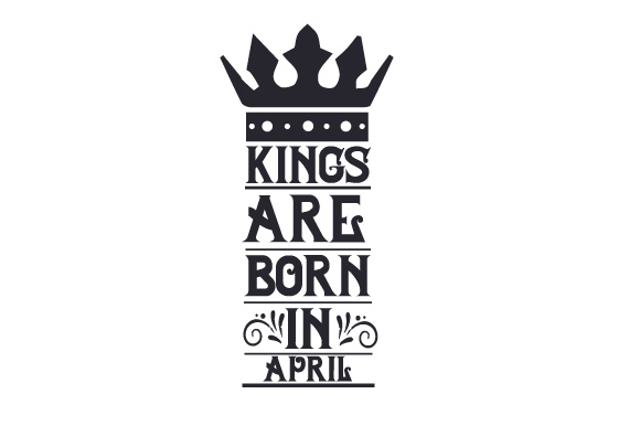 Kings Are Born In April Svg Cut File By Creative Fabrica