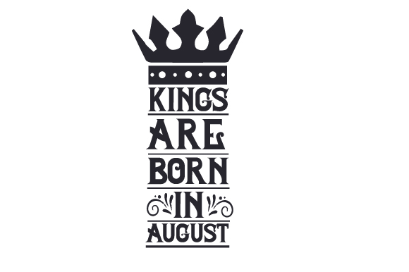 Kings Are Born in August Birthday Craft Cut File By Creative Fabrica Crafts