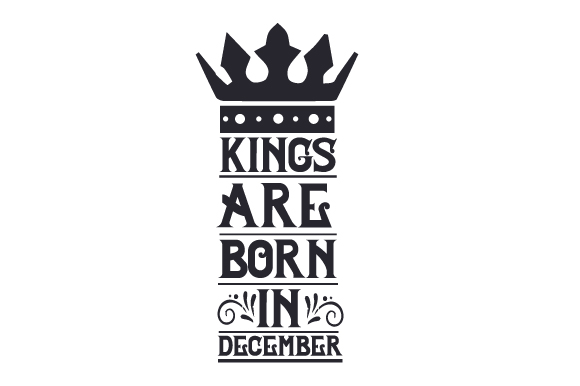Kings Are Born in December Birthday Craft Cut File By Creative Fabrica Crafts