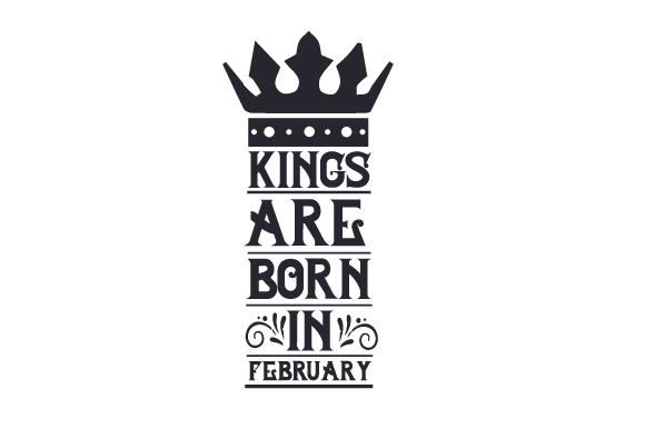 Download Free Kings Are Born In February Svg Cut File By Creative Fabrica for Cricut Explore, Silhouette and other cutting machines.