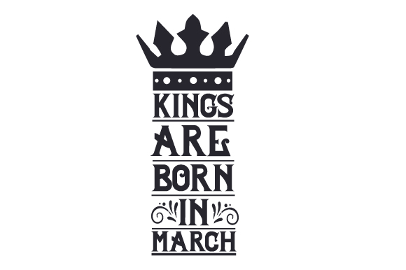 Download Free Kings Are Born In March Svg Cut File By Creative Fabrica Crafts for Cricut Explore, Silhouette and other cutting machines.