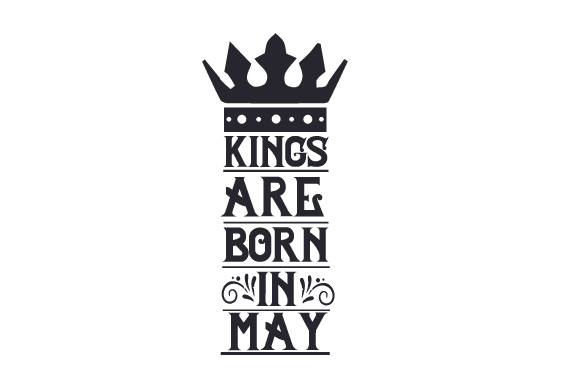 Download Free Kings Are Born In May Svg Cut File By Creative Fabrica Crafts for Cricut Explore, Silhouette and other cutting machines.