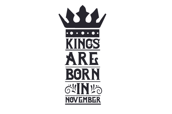 Kings Are Born in November Birthday Craft Cut File By Creative Fabrica Crafts