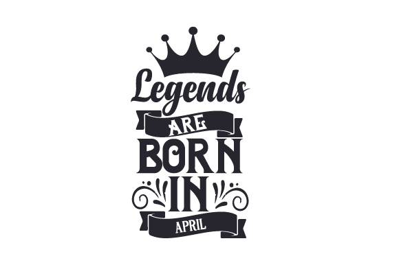 Legends Are Born in April Birthday Craft Cut File By Creative Fabrica Crafts