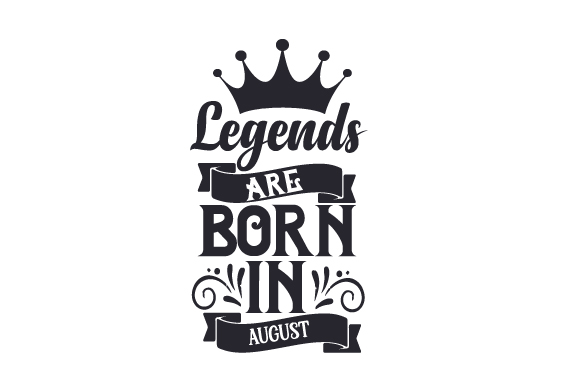 Legends Are Born in August Birthday Craft Cut File By Creative Fabrica Crafts