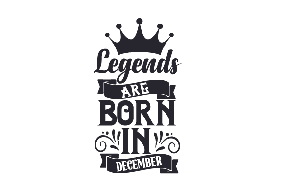 Legends Are Born in December Birthday Craft Cut File By Creative Fabrica Crafts - Image 1