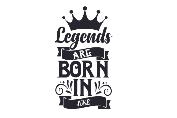 Download Free Legends Are Born In June Svg Cut File By Creative Fabrica Crafts SVG Cut Files