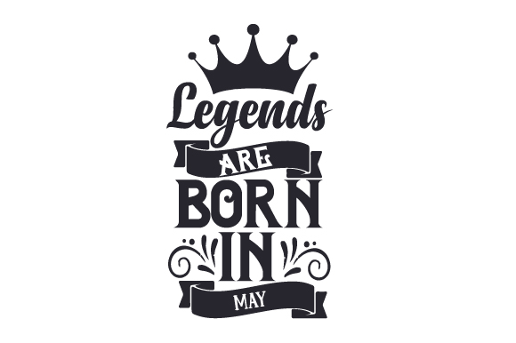 Legends Are Born In May Svg Cut File By Creative Fabrica Crafts