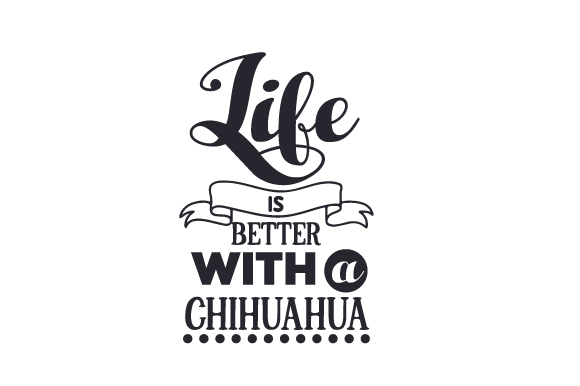 Download Free Life Is Better With A Chihuahua Svg Cut File By Creative Fabrica for Cricut Explore, Silhouette and other cutting machines.