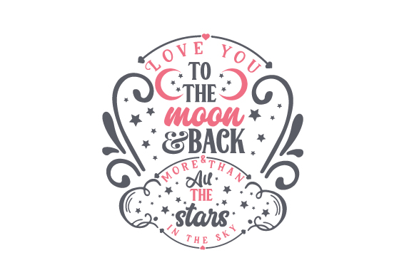 Love You to the Moon & Back & More Than All the Stars in the Sky Amor Archivo de Corte Craft Por Creative Fabrica Crafts