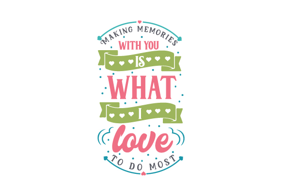 Download Free Making Memories With You Is What I Love To Do Most Svg Cut File for Cricut Explore, Silhouette and other cutting machines.