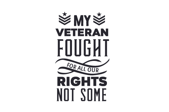 My Veteran Fought for All Our Rights Not Just Some Military Craft Cut File By Creative Fabrica Crafts