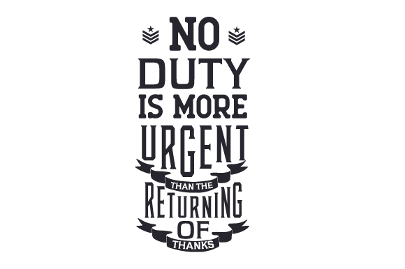 Download Free No Duty Is More Urgent Than The Returning Of Thanks Svg Cut File for Cricut Explore, Silhouette and other cutting machines.