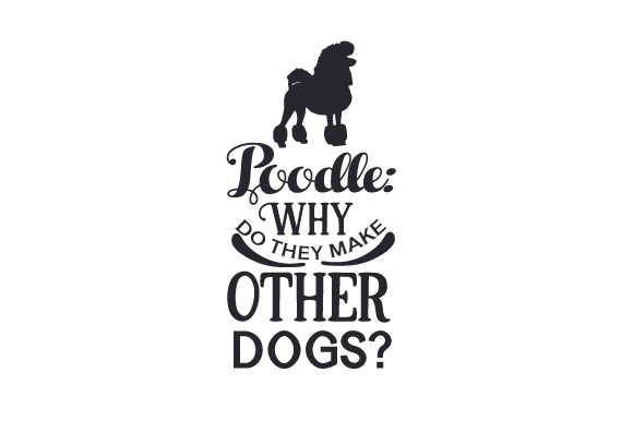 Download Free Poodles Why Do They Make Other Dogs Svg Cut File By Creative SVG Cut Files