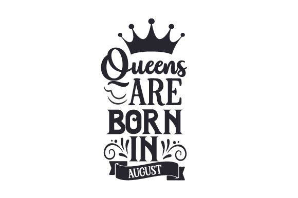 Queens Are Born in August Birthday Craft Cut File By Creative Fabrica Crafts