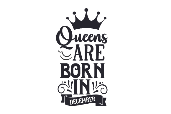 Queens Are Born in December Birthday Craft Cut File By Creative Fabrica Crafts