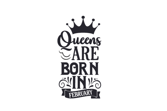 Download Free Queens Are Born In February Svg Cut File By Creative Fabrica for Cricut Explore, Silhouette and other cutting machines.