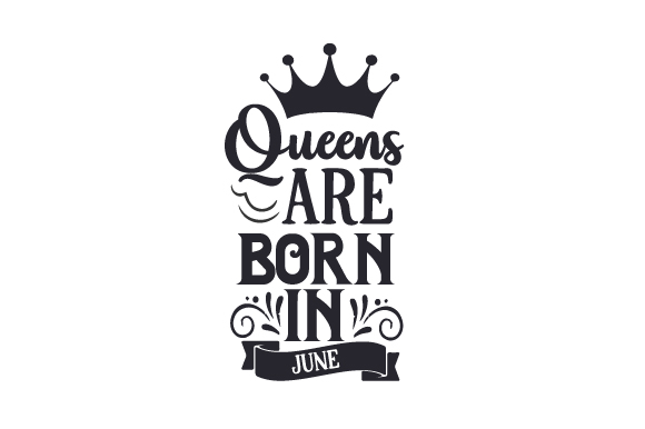 Queens Are Born in June Birthday Craft Cut File By Creative Fabrica Crafts