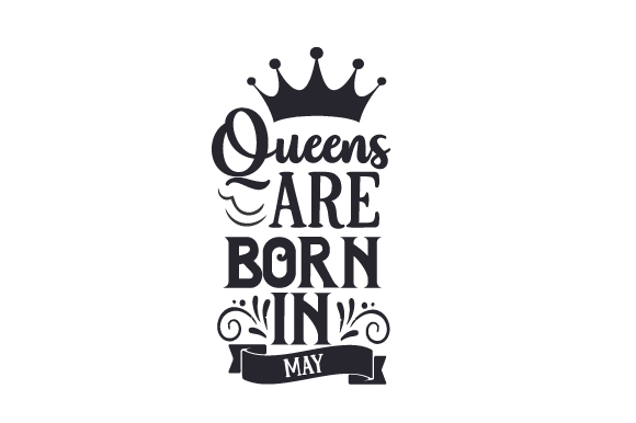 Queens Are Born in May Birthday Craft Cut File By Creative Fabrica Crafts