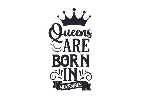 Queens Are Born in November Birthday Craft Cut File By Creative Fabrica Crafts