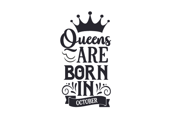 Queens Are Born in October Birthday Craft Cut File By Creative Fabrica Crafts