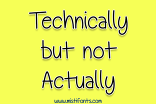 Technically but Not Actually Font By Misti