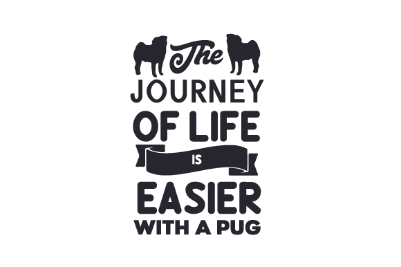 The Journey of Life is Easier with a Pug Dogs Craft Cut File By Creative Fabrica Crafts