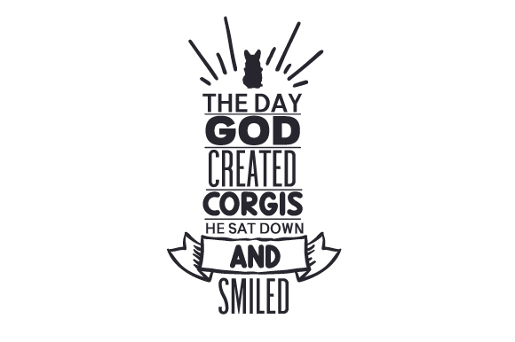Download Free The Day God Created Corgis He Sat Down And Smiled Svg Cut File for Cricut Explore, Silhouette and other cutting machines.
