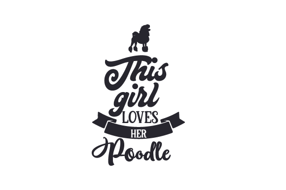 This Girl Loves Her Poodle Dogs Craft Cut File By Creative Fabrica Crafts