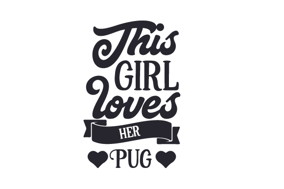 This Girl Loves Her Pug Dogs Craft Cut File By Creative Fabrica Crafts