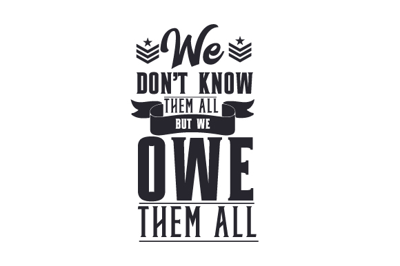 We Don't Know Them All, but We Owe Them All Military Craft Cut File By Creative Fabrica Crafts