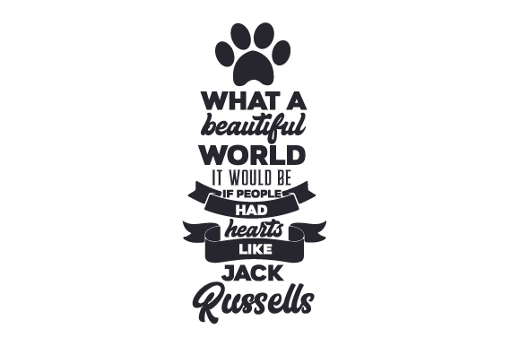 What a Beautiful World It Would Be if People Had Hearts Like Jack Russells Dogs Craft Cut File By Creative Fabrica Crafts
