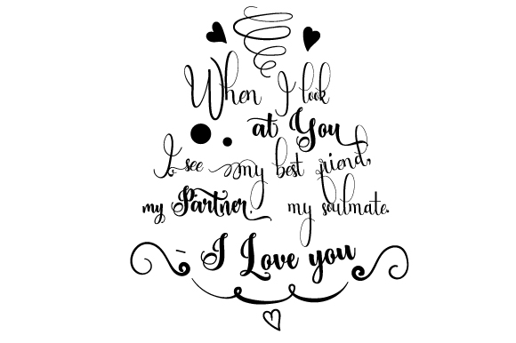 Download Free When I Look At You I See My Best Friend My Partner My Soulmate for Cricut Explore, Silhouette and other cutting machines.