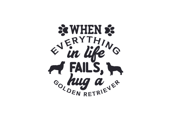When Everything in Life Fails, Hug a Golden Retriever Dogs Craft Cut File By Creative Fabrica Crafts