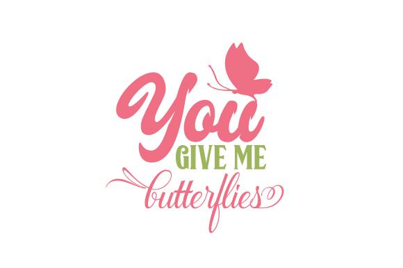 You Give Me Butterflies Love Craft Cut File By Creative Fabrica Crafts